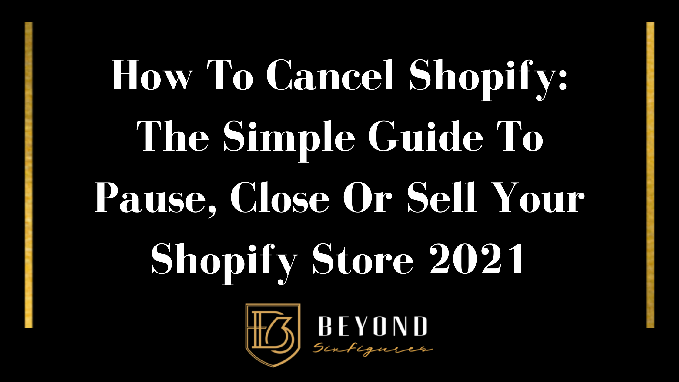 Visual of How To Cancel Shopify: The Simple Guide To Pause, Close Or Sell Your Shopify Store 2021